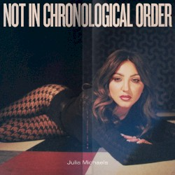 Not in Chronological Order by Julia Michaels