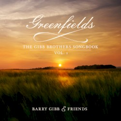 Greenfields: The Gibb Brothers Songbook, Vol. 1 by Barry Gibb